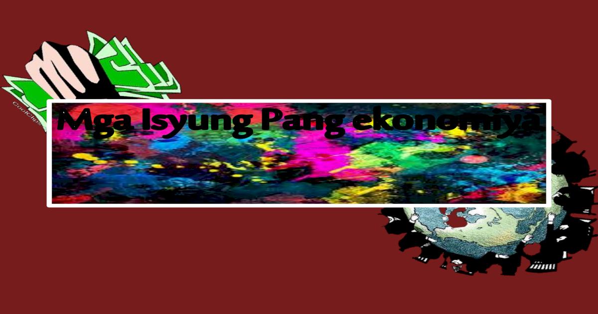 Ap10 modyul2 mga isyung pangekonomiya_aralin1 and 2 - [PDF